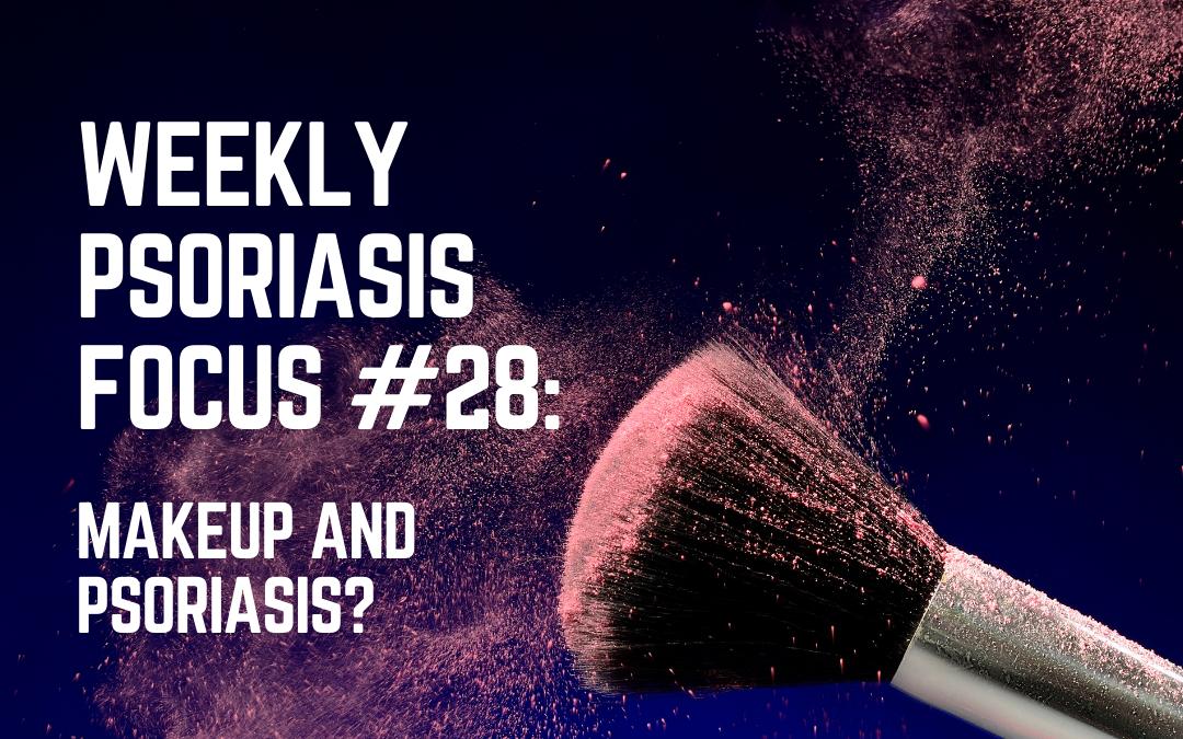 Weekly Psoriasis Focus #28: Makeup and Psoriasis?