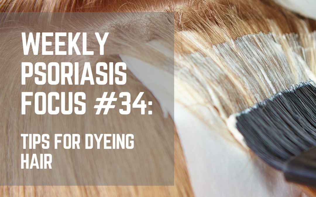 Weekly Psoriasis Focus #34: Tips for dyeing hair when you have psoriasis