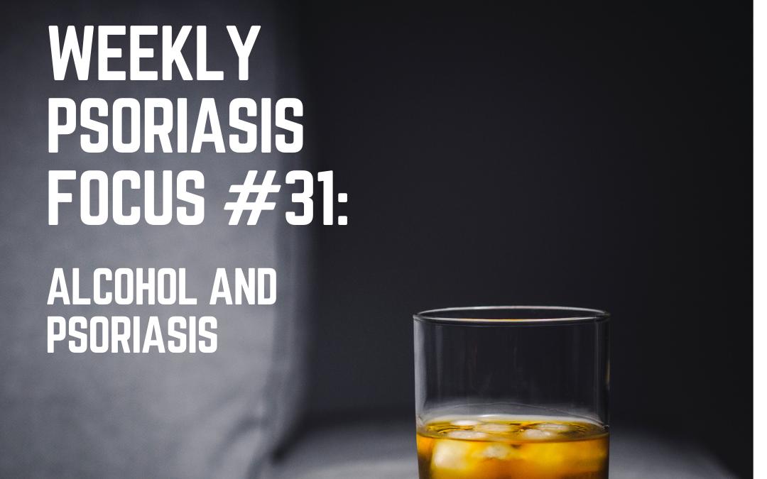 Weekly Psoriasis Focus #31: Alcohol and psoriasis