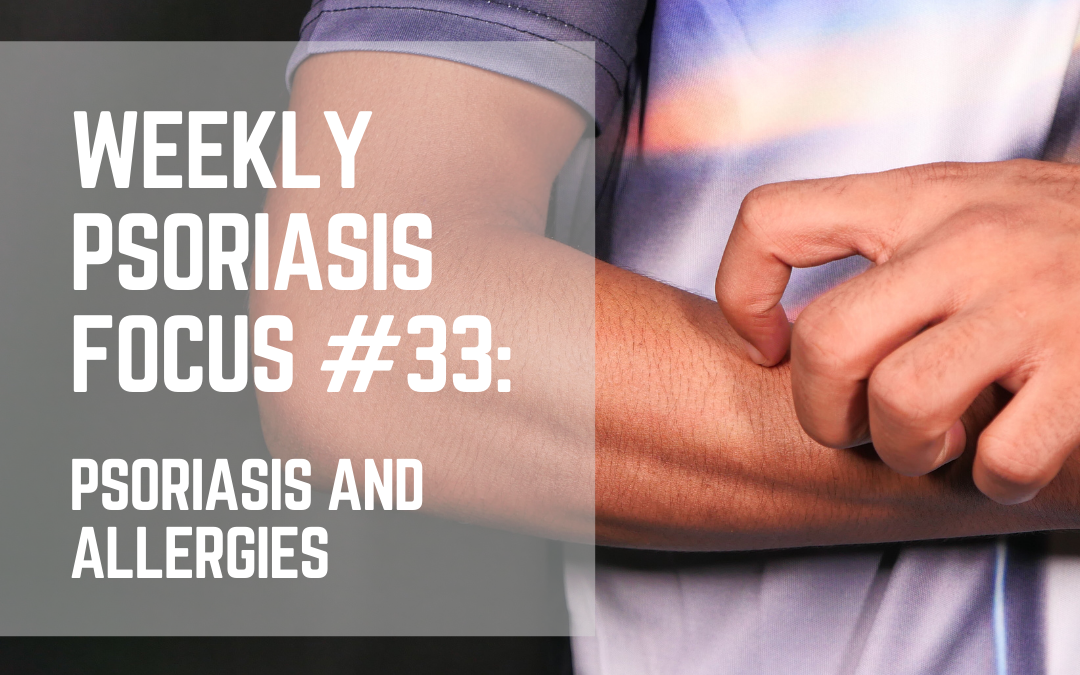 Weekly Psoriasis Focus #33: Psoriasis and Allergies