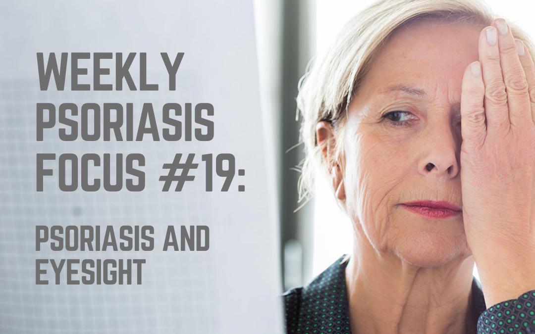 Weekly Psoriasis Focus #19: Psoriasis and Eyesight