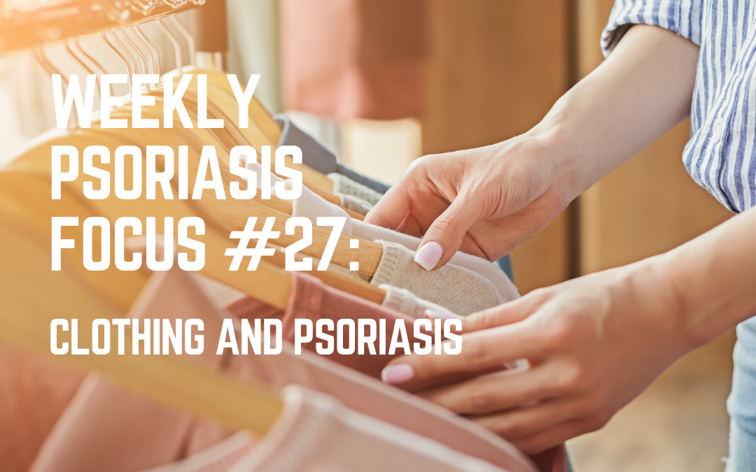 Weekly Psoriasis Focus #27: How Clothing Can Affect Your Psoriasis