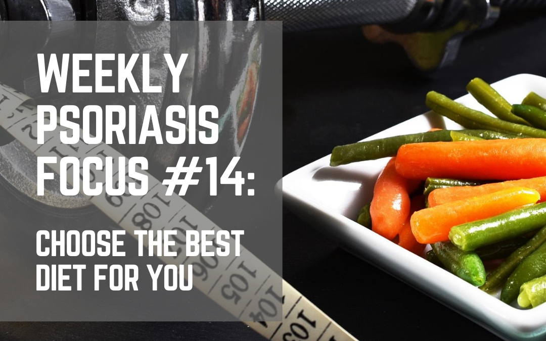 Weekly Psoriasis Focus #14: Choose The Best Diet For You