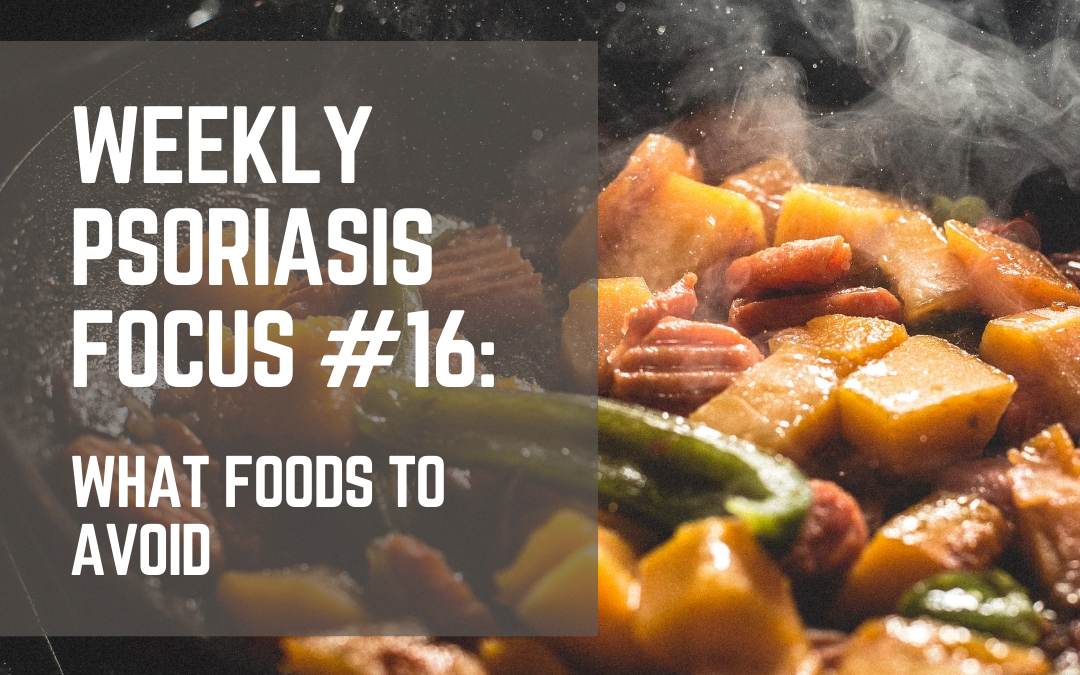 Weekly Psoriasis Focus #16: What Foods to Avoid
