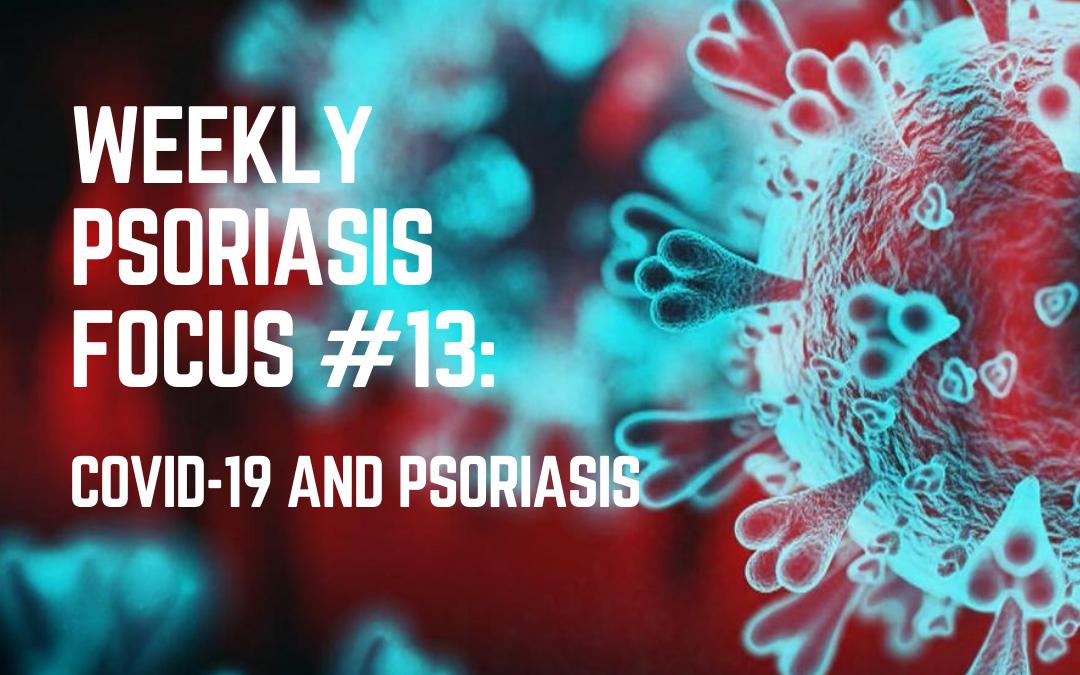 Weekly Psoriasis Focus #13: Coronavirus (COVID-19) and Psoriasis