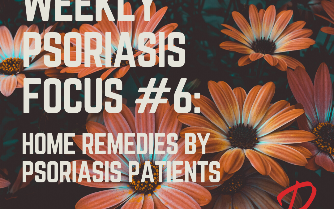 Weekly Psoriasis Focus #6 – Home Remedies by Psoriasis Patients