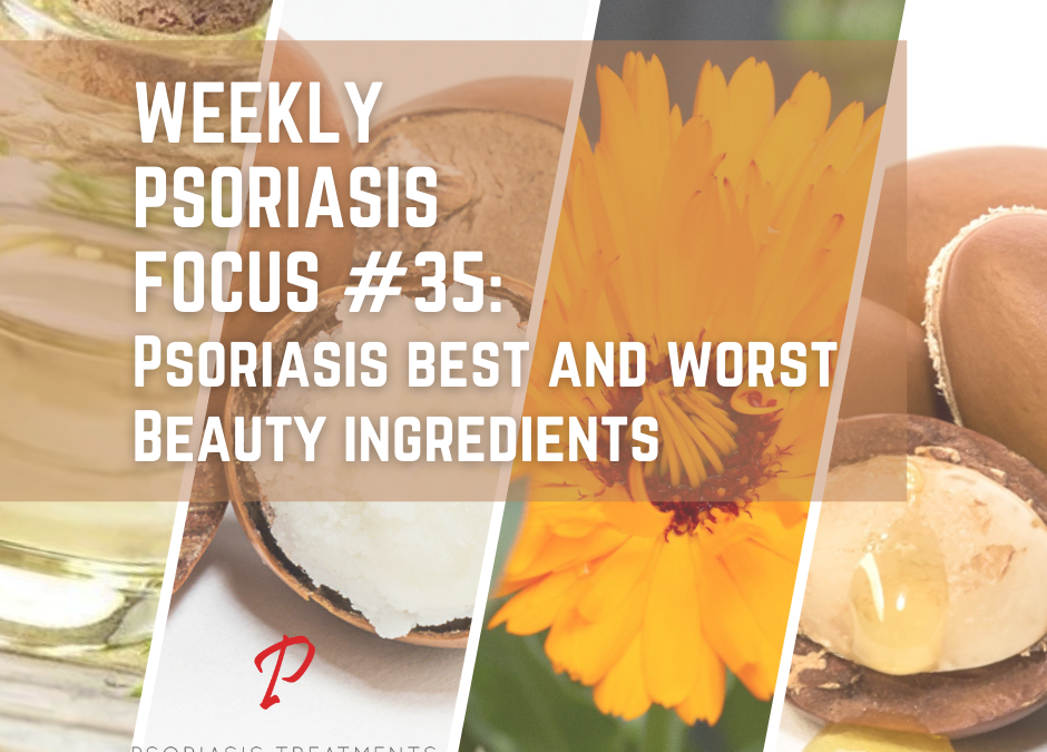 Weekly Psoriasis Focus #35: Psoriasis best and worst Beauty ingredients
