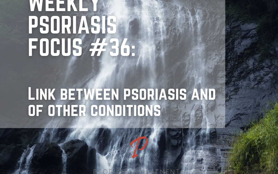 Weekly Psoriasis Focus #36: Link between psoriasis and other conditions