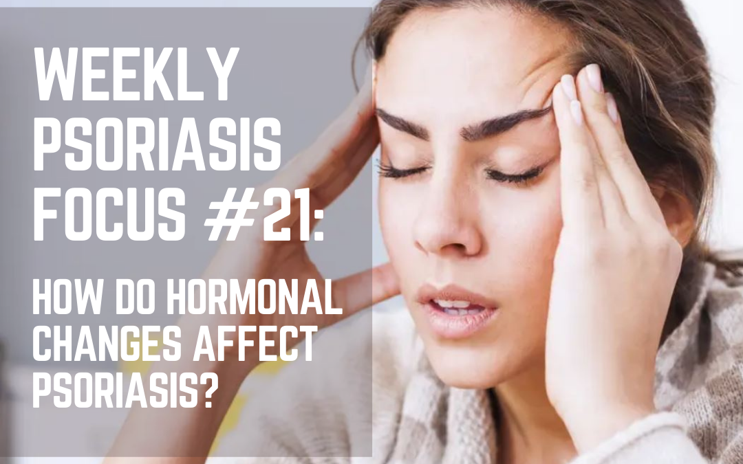 Weekly Psoriasis Focus #21: How do hormonal changes affect Psoriasis?