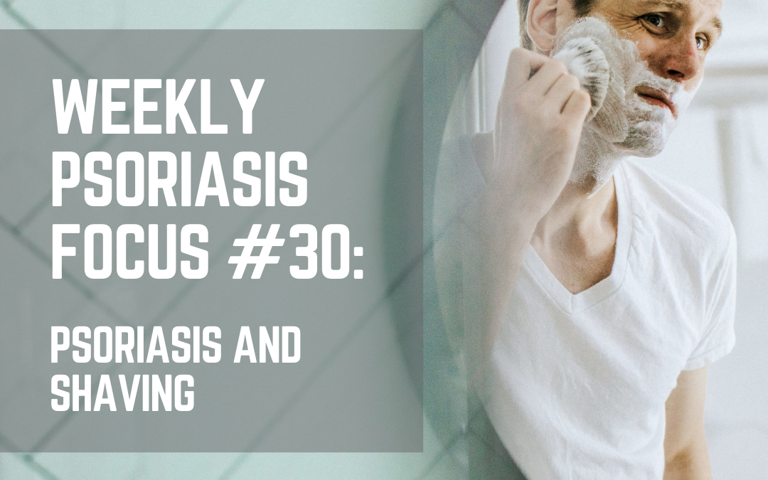 Weekly Psoriasis Focus #30: Psoriasis and Shaving