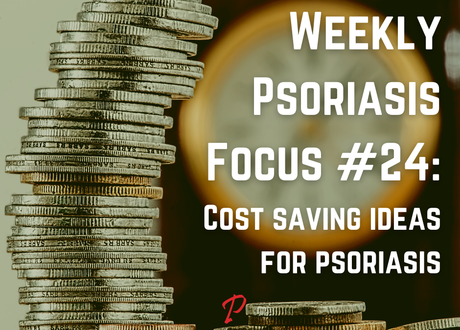 Weekly Psoriasis Focus #24: Cost saving ideas for psoriasis