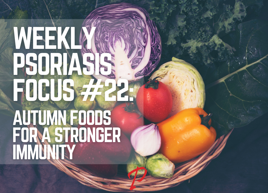 Weekly Psoriasis Focus #22: Autumn foods for a stronger immunity