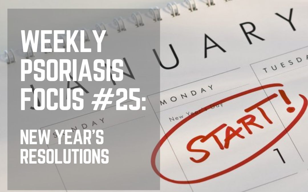 Weekly Psoriasis Focus #25: New Year's Resolutions