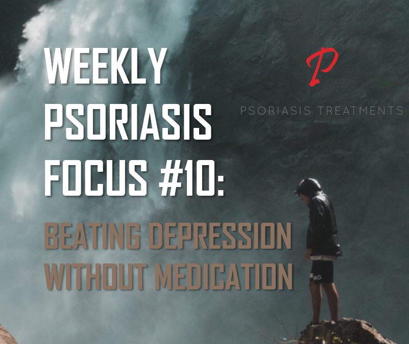Weekly Psoriasis Focus #10: Beating Depression without medication