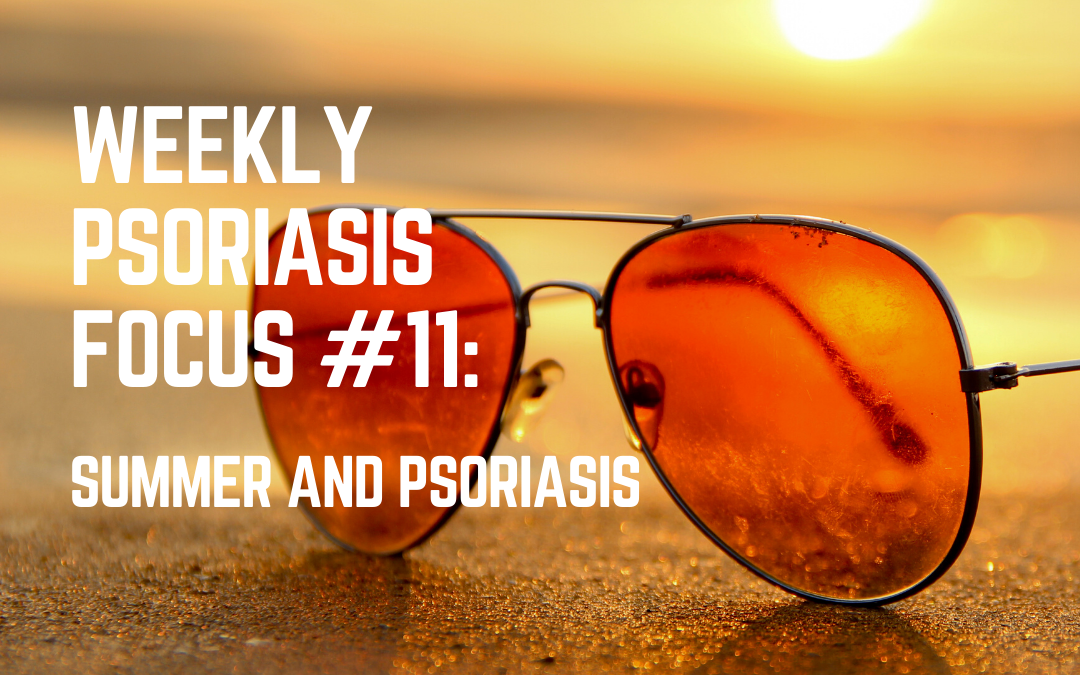 Weekly Psoriasis Focus #11: Summer and Psoriasis